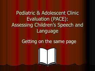 Pediatric  Adolescent Clinic Evaluation PACE:  Assessing Children s Speech and Language
