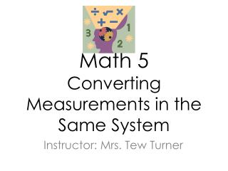 Math 5 Converting Measurements in the Same System