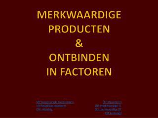 MERKWAARDIGE PRODUCTEN & ONTBINDEN IN FACTOREN