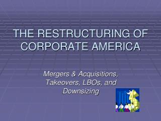 THE RESTRUCTURING OF CORPORATE AMERICA