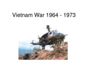 Vietnam War 1964 - 1973