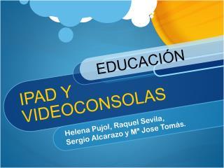 IPAD Y      VIDEOCONSOLAS