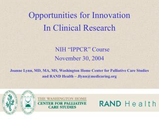 Opportunities for Innovation In Clinical Research  NIH  IPPCR  Course November 30, 2004  Joanne Lynn, MD, MA, MS, Washin
