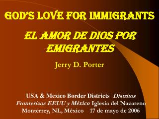 GOD'S LOVE FOR IMMIGRANTS EL AMOR DE DIOS POR EMIGRANTES Jerry D. Porter