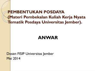 PEMBENTUKAN POSDAYA (Materi Pembekalan Kuliah Kerja Nyata  Tematik Posdaya Universitas Jember).