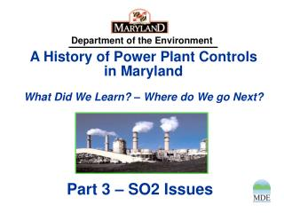 A History of Power Plant Controls in Maryland What Did We Learn? � Where do We go Next?