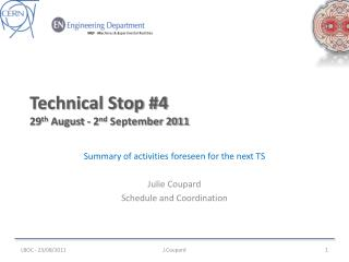 Technical Stop #4 29 th  August - 2 nd  September 2011