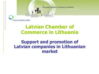 Latvian Chamber of  C ommerce in Lithuania