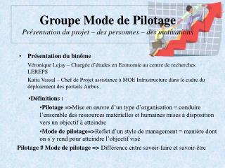Groupe Mode de Pilotage Présentation du projet – des personnes – des motivations