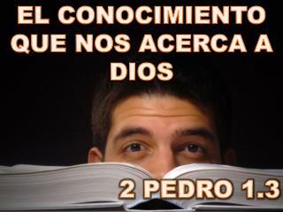 EL  CONOCIMIENTO QUE NOS ACERCA A DIOS 2 PEDRO 1.3