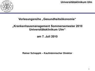 """Vorlesungsreihe """"Gesundheitsökonomie"""" """"Krankenhausmanagement Sommersemester 2010"""