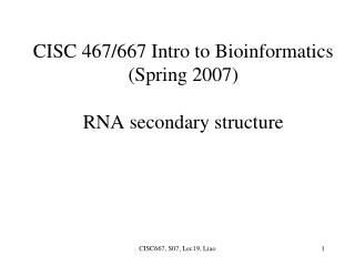 CISC 467/667 Intro to Bioinformatics (Spring 2007) RNA secondary structure