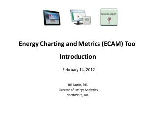 Energy Charting and Metrics (ECAM) Tool Introduction February 14, 2012
