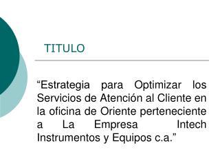 Estrategia para Optimizar los Servicios de Atenci n al Cliente en la oficina de Oriente perteneciente a La Empresa  Int