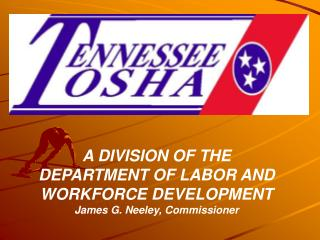 A DIVISION OF THE DEPARTMENT OF LABOR AND WORKFORCE DEVELOPMENT James G. Neeley, Commissioner