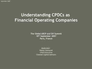 Understanding CPDCs as  Financial Operating Companies The Global ABCP and SIV Summit