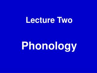Lecture Two    Phonology