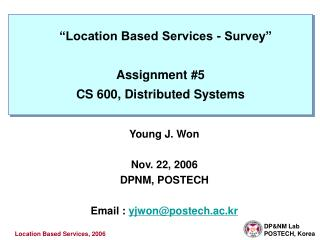 �Location Based Services - Survey� Assignment #5 CS 600, Distributed Systems