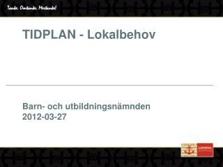 TIDPLAN - Lokalbehov