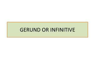 GERUND OR INFINITIVE