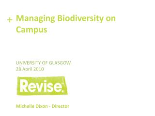 Managing Biodiversity on Campus University of Glasgow 28 April 2010  Michelle Dixon - Director