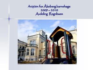 Årsplan  for  Åkeberg  barnehage 2009 – 2010 Avdeling  Regnbuen