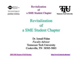 Revitalization  of  a SME Student Chapter Dr. Ismail Fidan Faculty Advisor