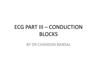 ECG PART  III – CONDUCTION BLOCKS
