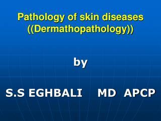 Pathology of skin diseases ((Dermathopathology))