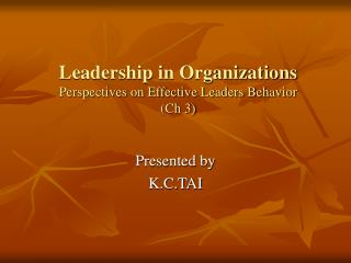 Leadership in Organizations  Perspectives on Effective Leaders Behavior (Ch 3)