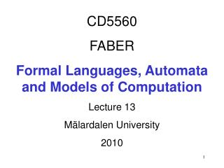 CD5560 FABER Formal Languages, Automata  and Models of Computation Lecture 13