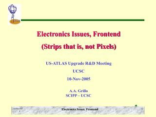 Electronics Issues, Frontend (Strips that is, not Pixels) US-ATLAS Upgrade R&D Meeting UCSC