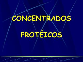 CONCENTRADOS  PROTÉICOS