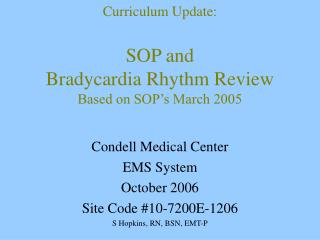 Curriculum Update:  SOP and Bradycardia Rhythm Review Based on SOP s March 2005