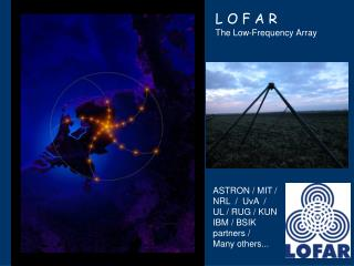 L O F A R The Low-Frequency Array