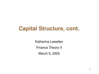Capital Structure, cont. Katharina Lewellen Finance Theory II March 5, 2003