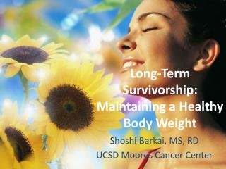 Long-Term Survivorship: Maintaining a Healthy Body Weight