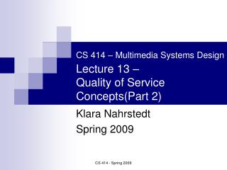 CS 414 – Multimedia Systems Design Lecture 13 –   Quality of Service Concepts(Part 2)
