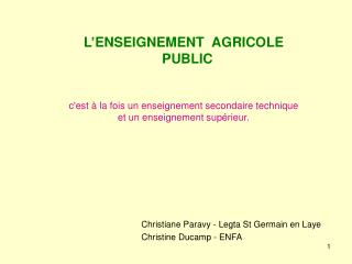 L'ENSEIGNEMENT  AGRICOLE   PUBLIC c'est à la fois un enseignement secondaire technique