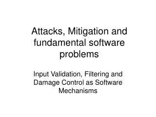 Attacks, Mitigation and fundamental software problems