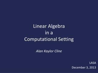 Linear Algebra in a  Computational Setting Alan  Kaylor  Cline
