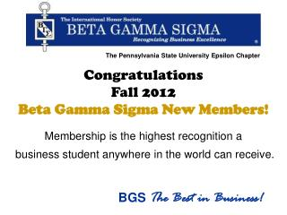 Congratulations  Fall 2012  Beta Gamma Sigma New Members! Membership is the highest recognition a