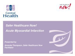 Safer Healthcare Now!  Acute Myocardial Infarction