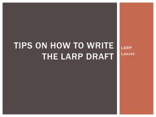 Tips on how to write the LARP Draft