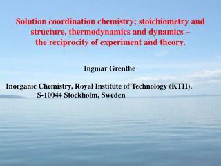 Ingmar Grenthe  Inorganic Chemistry, Royal Institute of Technology (KTH),