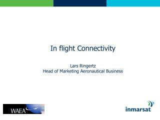 In flight Connectivity Lars Ringertz  Head of Marketing Aeronautical Business