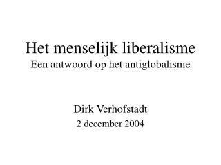 Het menselijk liberalisme Een antwoord op het antiglobalisme