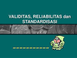 VALIDITAS, RELIABILITAS dan STANDARDISASI