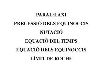 PARAL·LAXI PRECESSIÓ DELS EQUINOCCIS NUTACIÓ EQUACIÓ DEL TEMPS EQUACIÓ DELS EQUINOCCIS