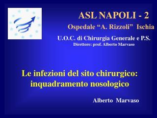 U.O.C. di Chirurgia Generale e P.S. Direttore: prof. Alberto Marvaso